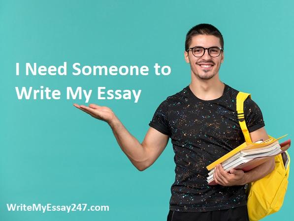 I Need Someone to Write My Essay - WriteMyEssay247.com