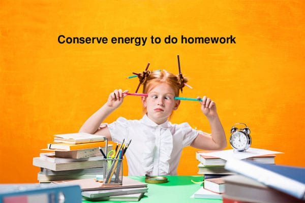 Conserve energy to do homework