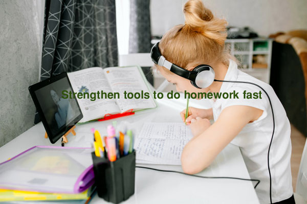 Strengthen tools to do homework fast