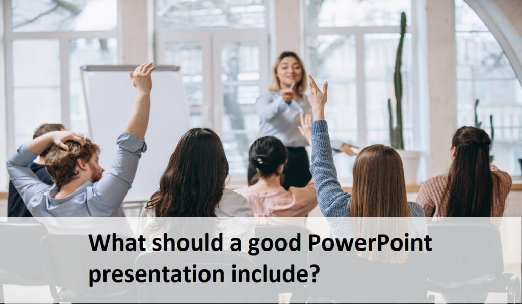 What should a good PowerPoint presentation include?